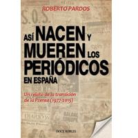 Así nacen y mueren los periódicos en España. Un relato de la transición de la Prensa (1977-2015)