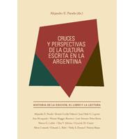 Cruces y perspectivas de la cultura escrita en la Argentina historia de la edición, el libro y la lectura