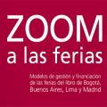Zoom a la Ferias. Modelos de gestión y financiación de la feria del libro de Bogotá, Buenos Aires, Lima y Madrid